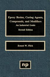 Epoxy Resins, Curing Agents, Compounds, and Modifiers: An Industrial Guide, Edition 2