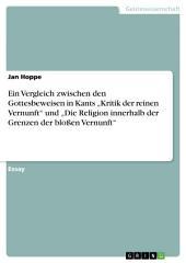 """Ein Vergleich zwischen den Gottesbeweisen in Kants """"Kritik der reinen Vernunft"""" und """"Die Religion innerhalb der Grenzen der bloßen Vernunft"""""""