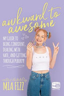 Awkward To Awesome  My Guide to Being Confident  Dealing with Hate and Getting Through Puberty