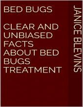 Bed Bugs: Clear and Unbiased Facts About Bed Bugs Treatment