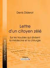 Lettre d'un citoyen zélé: Sur les troubles qui divisent la médecine et la chirurgie