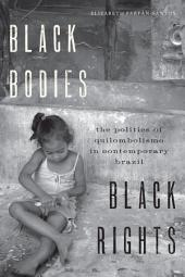 Black Bodies, Black Rights: The Politics of Quilombolismo in Contemporary Brazil