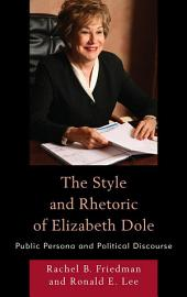 The Style and Rhetoric of Elizabeth Dole: Public Persona and Political Discourse