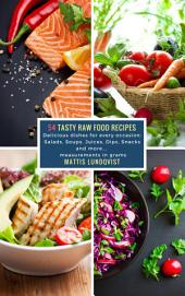 54 Tasty Raw Food Recipes: Delicious dishes for every occasion: Salads, Soups, Juices, Dips, Snacks and more... measurements in grams