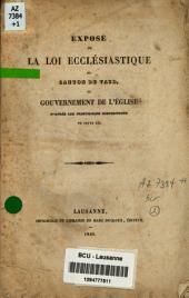 Exposé de la loi ecclésiastique du canton de Vaud: ou gouvernement de l'église d'après les principales dispositions de cette loi