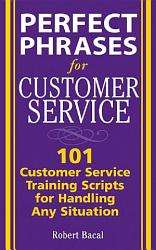 Perfect Phrases For Customer Service Hundreds Of Tools Techniques And Scripts For Handling Any Situation Book PDF