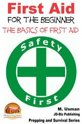 First Aid for the Beginner - The Basics of First Aid