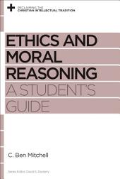 Ethics and Moral Reasoning: A Student's Guide