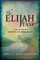 The Elijah Task: A handbook for prophets and intercessors (and for those who seek to understand these vital ministries)