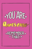 You Are Awesome Remember That!
