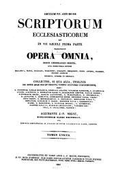 Scriptorum ecclesiasticorum qui in VII saeculi prima parte floruerunt opera omnia: ordine chronologico digesta ... : tomus unicus