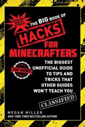 The Big Book of Hacks for Minecrafters: The Biggest Unofficial Guide to Tips and Tricks That Other Guides Won t Teach You