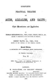 Complete Practical Treatise on Acids, Alkalies, and Salts: Their Manufacture and Application ... Being V.1, Pt. 3-5 of Chemical Technology; Or, Chemistry in Its Application, Volume 2