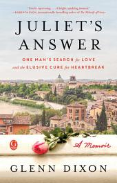 Juliet's Answer: One Man's Search for Love and the Elusive Cure for Heartbreak