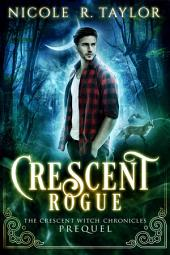 Crescent Rogue: The Crescent Witch Chronicles #4