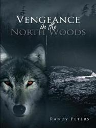 Vengeance In The North Woods Book PDF