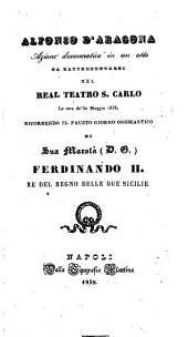 Alfonso d'Aragona: azione drammatica in un atto : da rappresentarsi nel Real Teatro S. Carlo la sera de' 30 maggio 1838