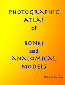 Photographic Atlas Of Bones And Anatomical Models Book PDF
