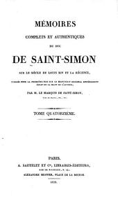 Mémoires complets et authentiques du duc de Saint-Simon sur le siècle de Louis XIV et la régence: Volume14
