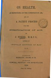 On health, as depending on the condition of air; and on a patent process for the purification of air: Volume 14