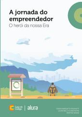 A jornada do empreendedor: O herói da nossa Era