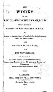 The Works of the Rev. Claudius Buchanan, L.L.D.: Comprising His Eras of Light, Light of the World , and Star in the East, to which is Added Christian Researched, in Asia: with Notices of the Translation of the Scriptures Into the Oriental Languages