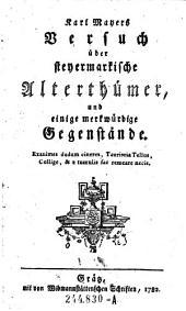 Karl Mayers Versuch über steyermarkische Alterthümer, und einige merkwürdige Gegenstände