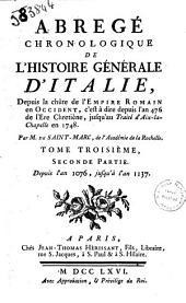 Abrege chronologique de l'histoire generale d'Italie, depuis la chute de l'empire romain en Occident, c'est a dire depuis l'an 476 de l'ere chretiene, jusqu'au traite d'Aix-la-Chapelle en 1748. Par M. de Saint-Marc ... Tome premier [-sixieme]: Tome troisieme, seconde partie. Depuis l'an 1076, jusqu'a l'an 1137. 3.2