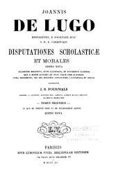 Disputationes scholasticæ et morales: In quo De virtute fidei et De incarnatione agitur (Editio nova, 1890)