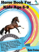 Horse Book For Kids Age 6-9: Discover Horseback Riding For Kids, Horse Care For Kids, Horse Type, Horse Pictures For Kids & Other Amazing Horse Facts Horse Discovery Book - Volume 2)