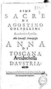 Rime sacre di Agostino Coltellini accademico apatista alla sereniss. principessa Anna di Toscana arciduchessa d'Austria