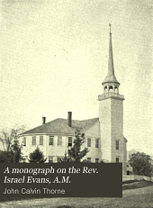A Monograph on the Rev. Israel Evans, A.M.: Chaplain in the American Army During the Entire Revolutionary War, 1775-1783, the Second Settled Minister of Concord, New Hampshire 1789-1797