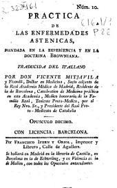 Practica de las enfermedades astenicas, fundada en la experiencia y en la doctrina browniana: Opusculo décimo