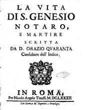 La vita di S. Genesio notaro, e martire scritta da D. Orazio Quaranta consultore dell'Indice