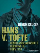 Hans V. Tofte - Den danske krigshelt, der kom til tops i CIA