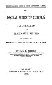 The Decimal System of Numbers: Illustrated and Practically Applied in a Series of Systematic and Progressive Exercises