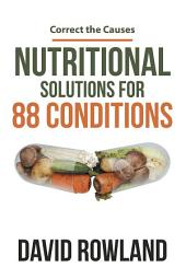 Nutritional Solutions for 88 Conditions: Correct the Causes