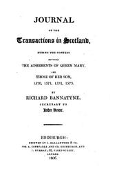 Journal of the transaction in Scotland, during the contest between the adherents of queen Mary, and those of her son, 1570, 1571, 1572, 1573 [ed. by J.G. Dalyell].