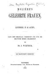 Gelehrte Frauen. Lustspiel in 4 Acten. Nach d. Originale übers. und für die deutsche Bühne bearb. von J. Werther