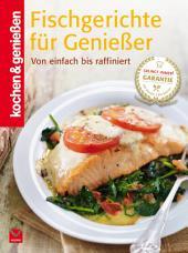 K&G - Fischgerichte für Genießer: Von einfach bis raffiniert