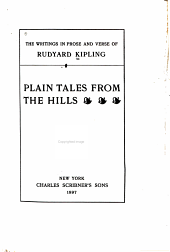 The Writings in Prose and Verse of Rudyard Kipling ...: Plain tales from the hills