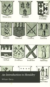 An Introduction to Heraldry: Containing the Rudiments of the Science in General, and Other Necessary Particulars Connected with the Subject