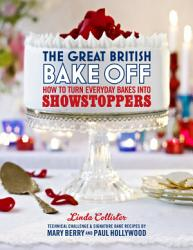 The Great British Bake Off How To Turn Everyday Bakes Into Showstoppers Book PDF