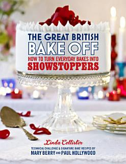 The Great British Bake Off  How to turn everyday bakes into showstoppers Book
