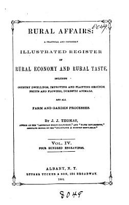 Rural Affairs  a Practical and Copiously Illustrated Register of Rural Economy and Rural Taste  Including Country Dwellings  Improving and Planting Grounds  Fruits and Flower  Domestic Animals  and All Farm and Garden Processes PDF