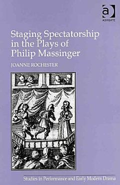Staging Spectatorship in the Plays of Philip Massinger PDF