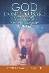 GOD DON'T FORSAKE ME NOW: A WOMAN NAMED LEONA