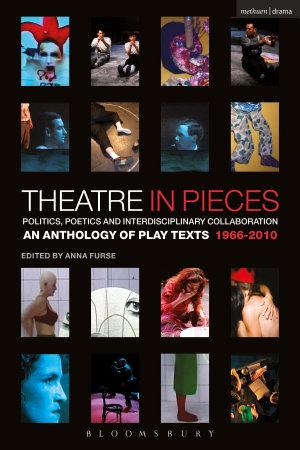 Theatre in Pieces  Politics  Poetics and Interdisciplinary Collaboration PDF