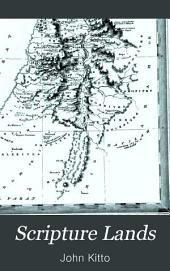 Scripture Lands: Described in a Series of Historical, Geographical, and Topographical Sketches