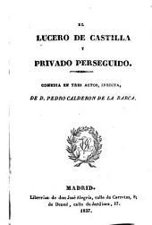 El lucero de Castilla y privado perseguido: comedia en tres actos, inedita